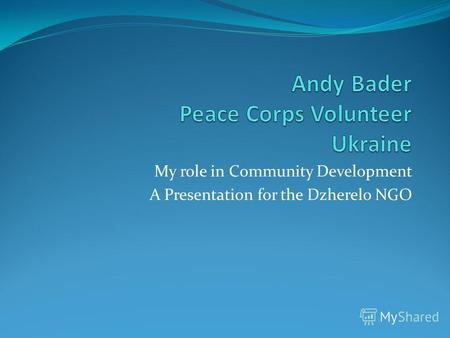 My role in Community Development A Presentation for the Dzherelo NGO.