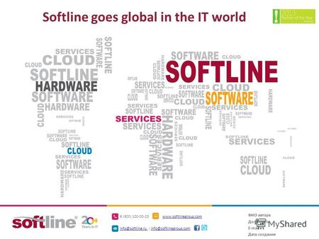 8 (800) 100-00-23www.softlinegroup.com info@softline.ru info@softline.ru | info@softlinegroup.cominfo@softlinegroup.com Softline goes global in the IT.