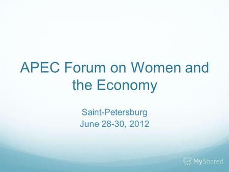 APEC Forum on Women and the Economy Saint-Petersburg June 28-30, 2012.