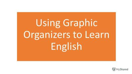 Using Graphic Organizers to Learn English. Graphic organizer A graphic organizer, also known as knowledge map, concept map, story map, cognitive organizer,