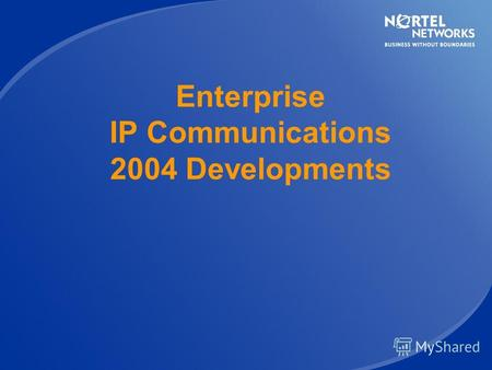 Enterprise IP Communications 2004 Developments Agenda Communication Server 1000 (Succession) roadmap MCS 5100 roadmap.