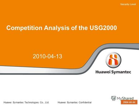Security Level Huawei Symantec Technologies Co., Ltd. Huawei Symantec Confidential 35-40pt 25-30pt 200#-##-## Competition Analysis of the USG2000 2010-04-13.