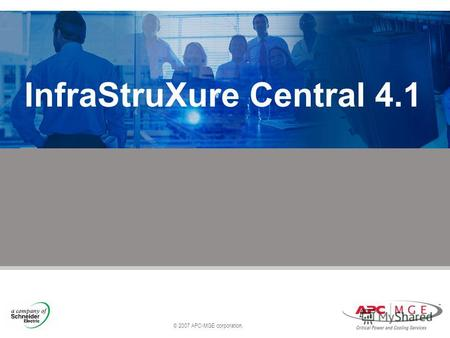 © 2007 APC-MGE corporation. InfraStruXure Central 4.1.