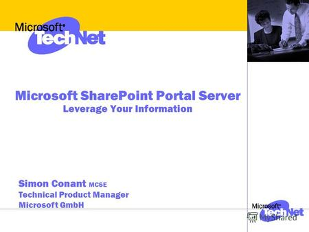 Microsoft SharePoint Portal Server Leverage Your Information Simon Conant MCSE Technical Product Manager Microsoft GmbH.