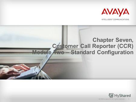 © 2009 Avaya Inc. All rights reserved.1 Chapter Seven, Customer Call Reporter (CCR) Module Two – Standard Configuration.