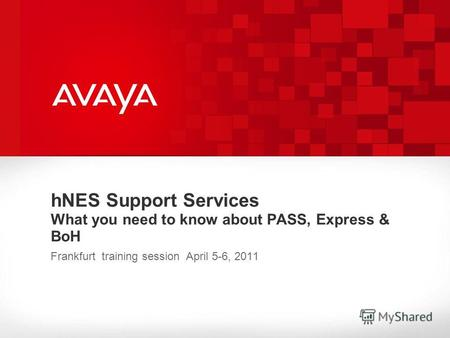 HNES Support Services What you need to know about PASS, Express & BoH Frankfurt training session April 5-6, 2011.