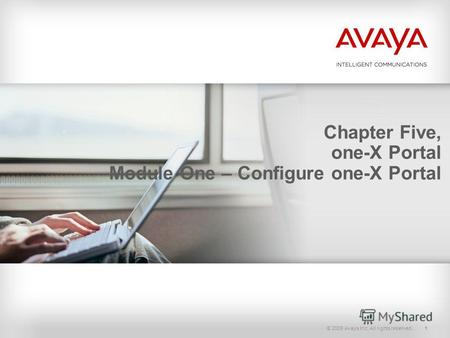 © 2009 Avaya Inc. All rights reserved.1 Chapter Five, one-X Portal Module One – Configure one-X Portal.