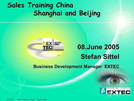 08.06.05 Sales Training China Stefan Sittel 1 Sales Training China Shanghai and Beijing 08. June 2005 Stefan Sittel Business Development Manager EXTEC.