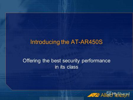 Introducing the AT-AR450S Offering the best security performance in its class.