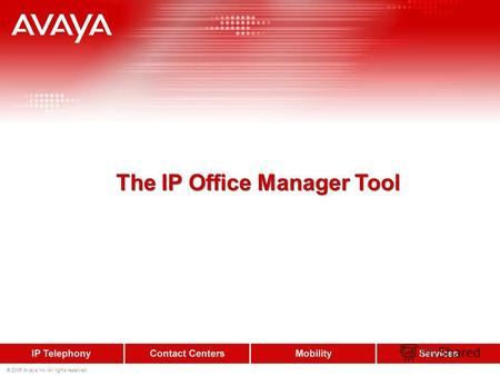 © 2006 Avaya Inc. All rights reserved. The IP Office Manager Tool.
