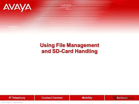 © 2006 Avaya Inc. All rights reserved. Using File Management and SD-Card Handling.