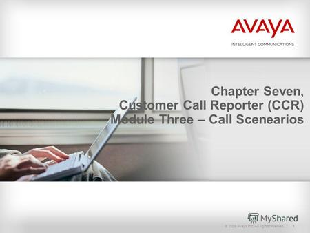 © 2009 Avaya Inc. All rights reserved.1 Chapter Seven, Customer Call Reporter (CCR) Module Three – Call Scenearios.