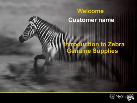 Introduction to Zebra Genuine Supplies Welcome Customer name.