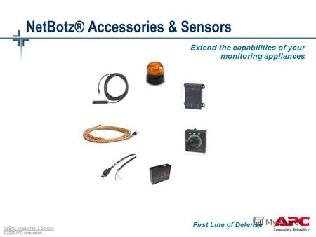 © 2006 APC corporation. NetBotz Accessories & Sensors NetBotz® Accessories & Sensors Extend the capabilities of your monitoring appliances First Line of.