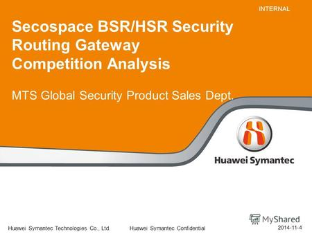 Huawei Symantec Technologies Co., Ltd. Huawei Symantec Confidential 35-40pt 25-30pt Secospace BSR/HSR Security Routing Gateway Competition Analysis MTS.