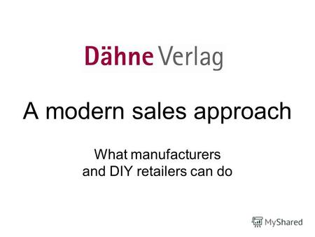 A modern sales approach What manufacturers and DIY retailers can do.