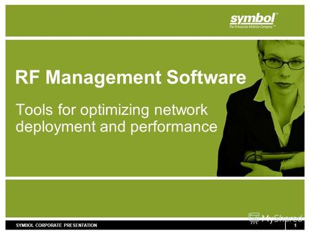 1SYMBOL CORPORATE PRESENTATION RF Management Software Tools for optimizing network deployment and performance.