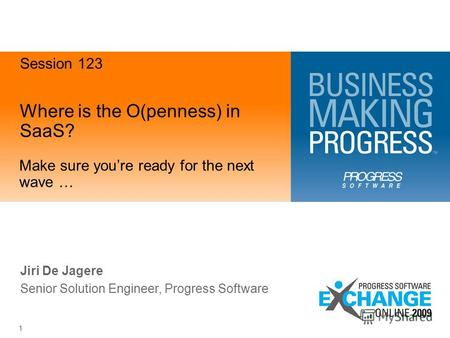 1 Where is the O(penness) in SaaS? Make sure youre ready for the next wave … Jiri De Jagere Senior Solution Engineer, Progress Software Session 123.