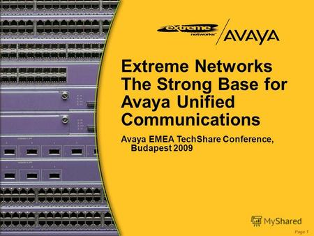 Extreme Networks The Strong Base for Avaya Unified Communications Page 1 Avaya EMEA TechShare Conference, Budapest 2009.
