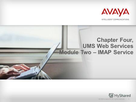 © 2009 Avaya Inc. All rights reserved.1 Chapter Four, UMS Web Services Module Two – IMAP Service.