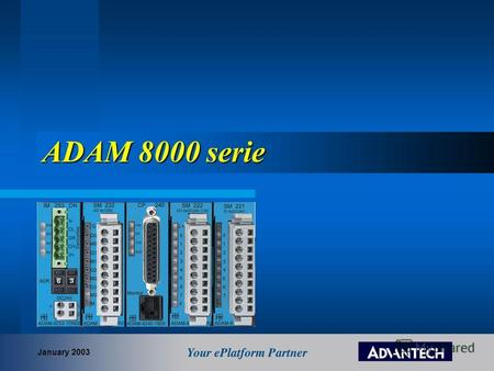 ADAM 8000 serie January 2003. Overview ADAM 8000 series CPUs Power Supply Remote I/O – field bus Serial Communication devices Input-Output modules Special.