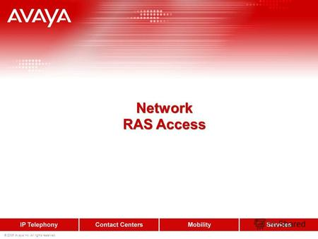 © 2006 Avaya Inc. All rights reserved. Network RAS Access Network RAS Access.