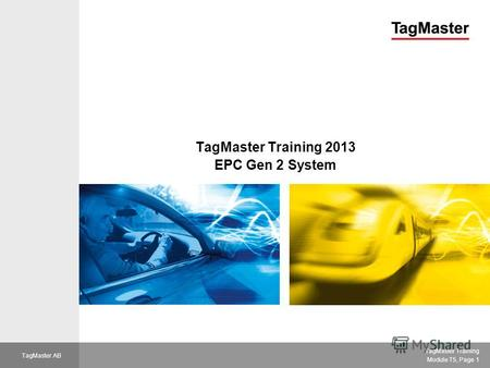VAC TagMaster Training Module T5, Page 1 TagMaster AB TagMaster Training 2013 EPC Gen 2 System.
