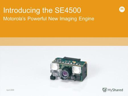 Motorolas Powerful New Imaging Engine Introducing the SE4500 April 2009.
