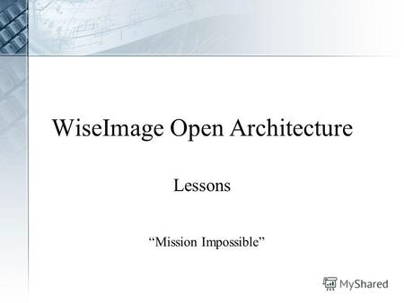 WiseImage Open Architecture Lessons Mission Impossible.
