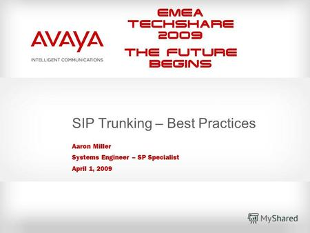 EMEA Techshare 2009 The Future Begins SIP Trunking – Best Practices Aaron Miller Systems Engineer – SP Specialist April 1, 2009.