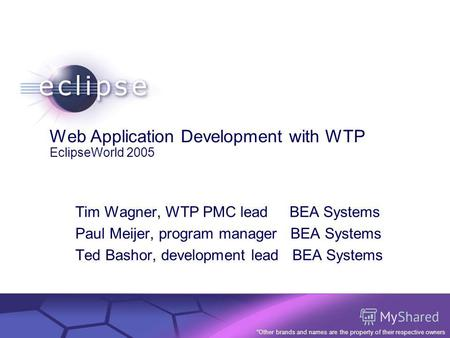 © 2002 IBM Corporation Confidential | Date | Other Information, if necessary Web Application Development with WTP EclipseWorld 2005 Tim Wagner, WTP PMC.