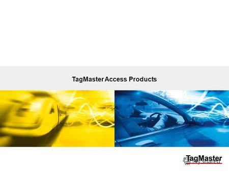 TagMaster Access Products. TagMaster AB04/11/2014 All reader applications; PassMan, WatchMan, WiseMan + SDK Read range up to 5 metres* * depending on.
