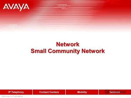© 2006 Avaya Inc. All rights reserved. Network Small Community Network Network Small Community Network.