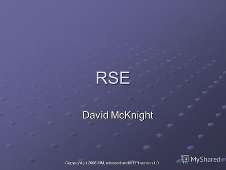 Copyright (c) 2006 IBM, released under EPL version 1.0 RSE David McKnight.