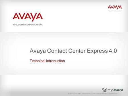 Avaya – Proprietary. Use pursuant to your signed agreement or Avaya policy. Avaya Contact Center Express 4.0 Technical Introduction.