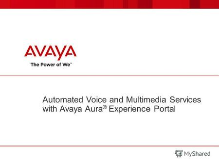 Automated Voice and Multimedia Services with Avaya Aura ® Experience Portal.