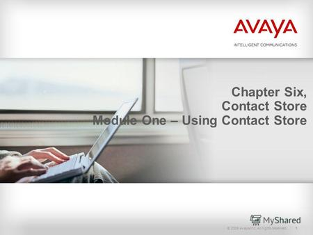© 2009 Avaya Inc. All rights reserved.1 Chapter Six, Contact Store Module One – Using Contact Store.