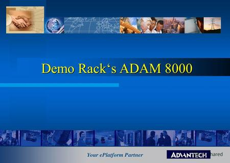 ADAM8000 Demo Racks ADAM 8000. ADAM8000 30.4.20022 Demo CPUs STEP is a registered trademark of Siemens AG 20 CPUs STEP ® 7 compatible! Programmable with.