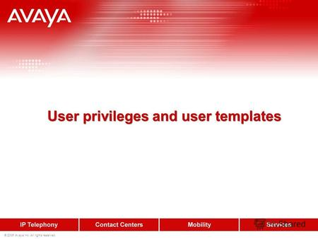 © 2006 Avaya Inc. All rights reserved. User privileges and user templates.