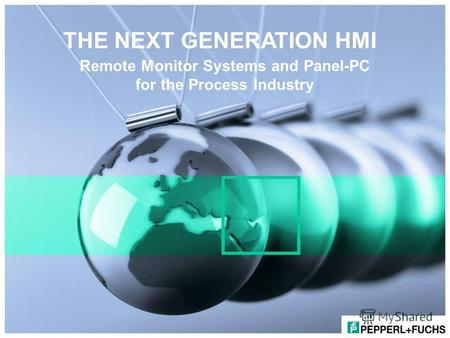 THE NEXT GENERATION HMI Remote Monitor Systems and Panel-PC for the Process Industry.