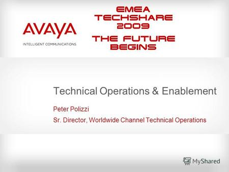 EMEA Techshare 2009 The Future Begins Technical Operations & Enablement Peter Polizzi Sr. Director, Worldwide Channel Technical Operations.
