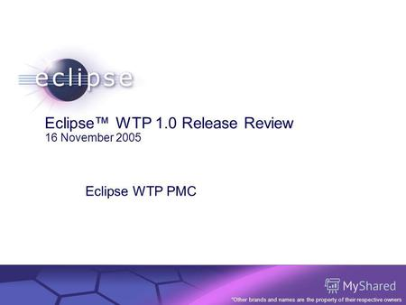 © 2002 IBM Corporation Confidential | Date | Other Information, if necessary Eclipse WTP 1.0 Release Review 16 November 2005 Eclipse WTP PMC *Other brands.