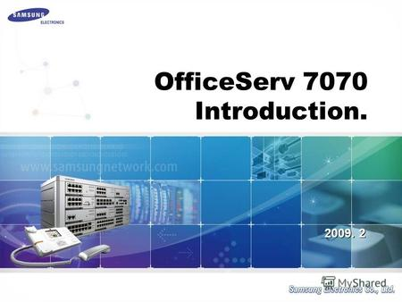 2009. 2 OfficeServ 7070 Introduction.. 1/? Compatibility with bds of OfficeServ 7100 SPNet connectivity with OfficeServ 7030/7100/7200/7400 No cabinet.
