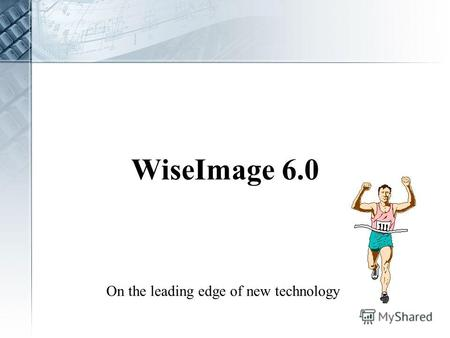 WiseImage 6.0 On the leading edge of new technology.