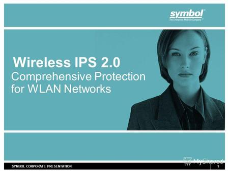 1SYMBOL CORPORATE PRESENTATION Wireless IPS 2.0 Comprehensive Protection for WLAN Networks.