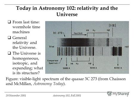 29 November 2001Astronomy 102, Fall 20011 Today in Astronomy 102: relativity and the Universe From last time: wormhole time machines General relativity.