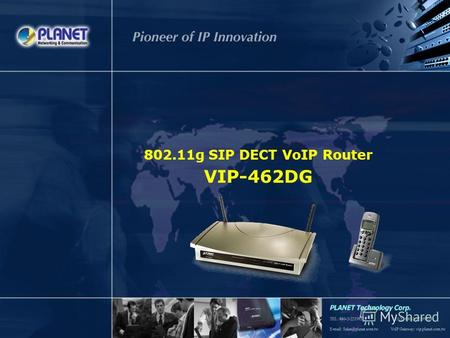 802.11g SIP DECT VoIP Router VIP-462DG. SG-VIP-462DGV1 Page 2 / 15 Product Overview Key Features Application Comparison.