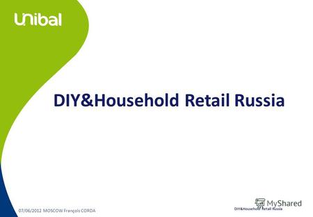 07/06/2012 MOSCOW François CORDA DIY&Household Retail Russia.