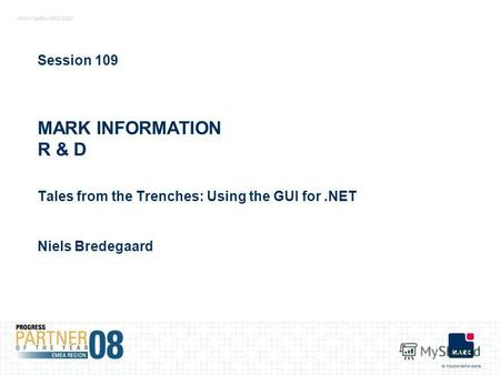 WWW.MARK-INFO.COM MARK INFORMATION R & D Tales from the Trenches: Using the GUI for.NET Session 109 Niels Bredegaard.