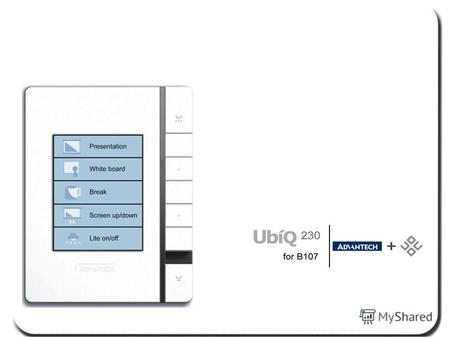 UbiQ-230 in B107 Utilize UbiQ-230 scenario control panel to enjoy the one-touch convenience for various scenario settings you needs in conference room.